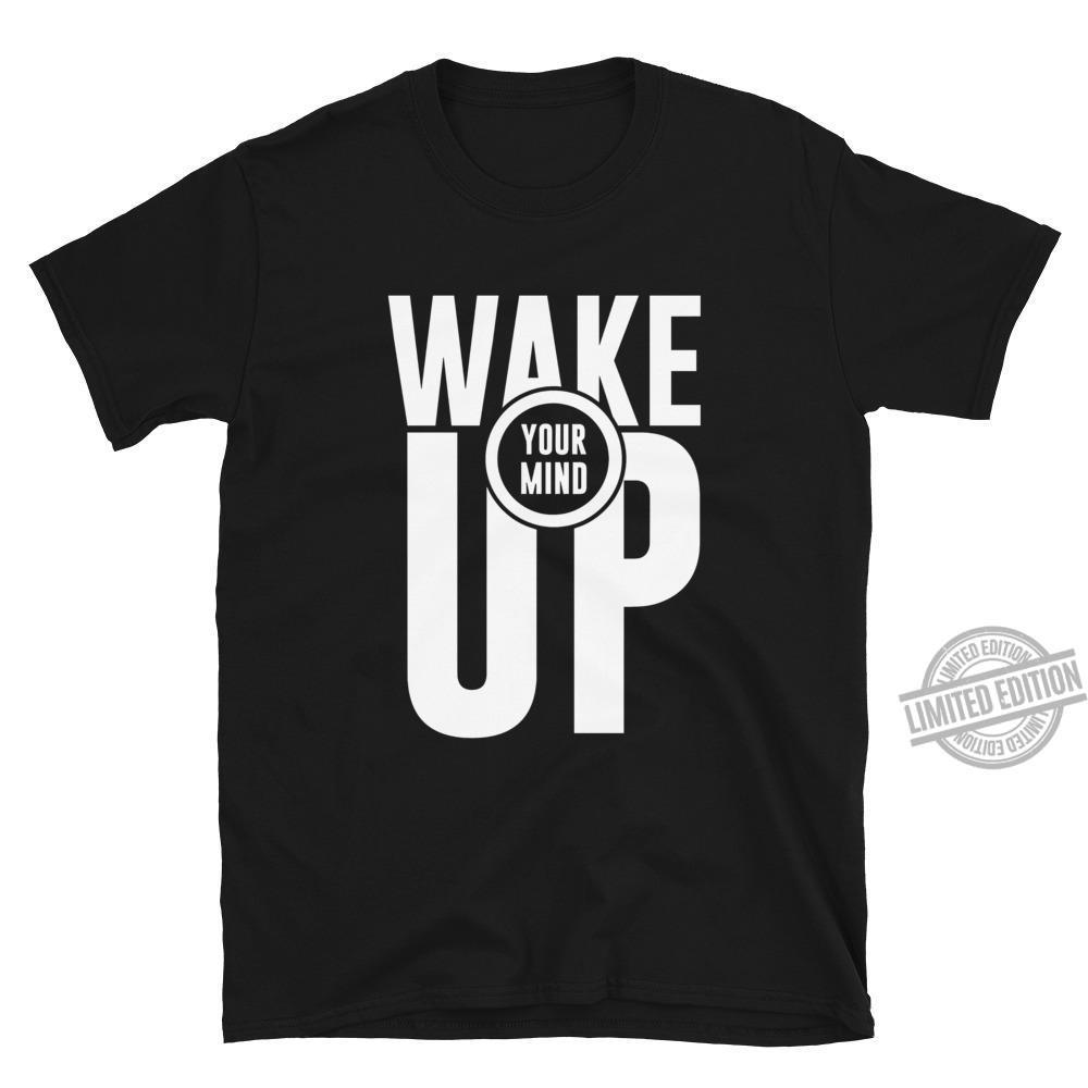 Wake Your Mind Up Shirt