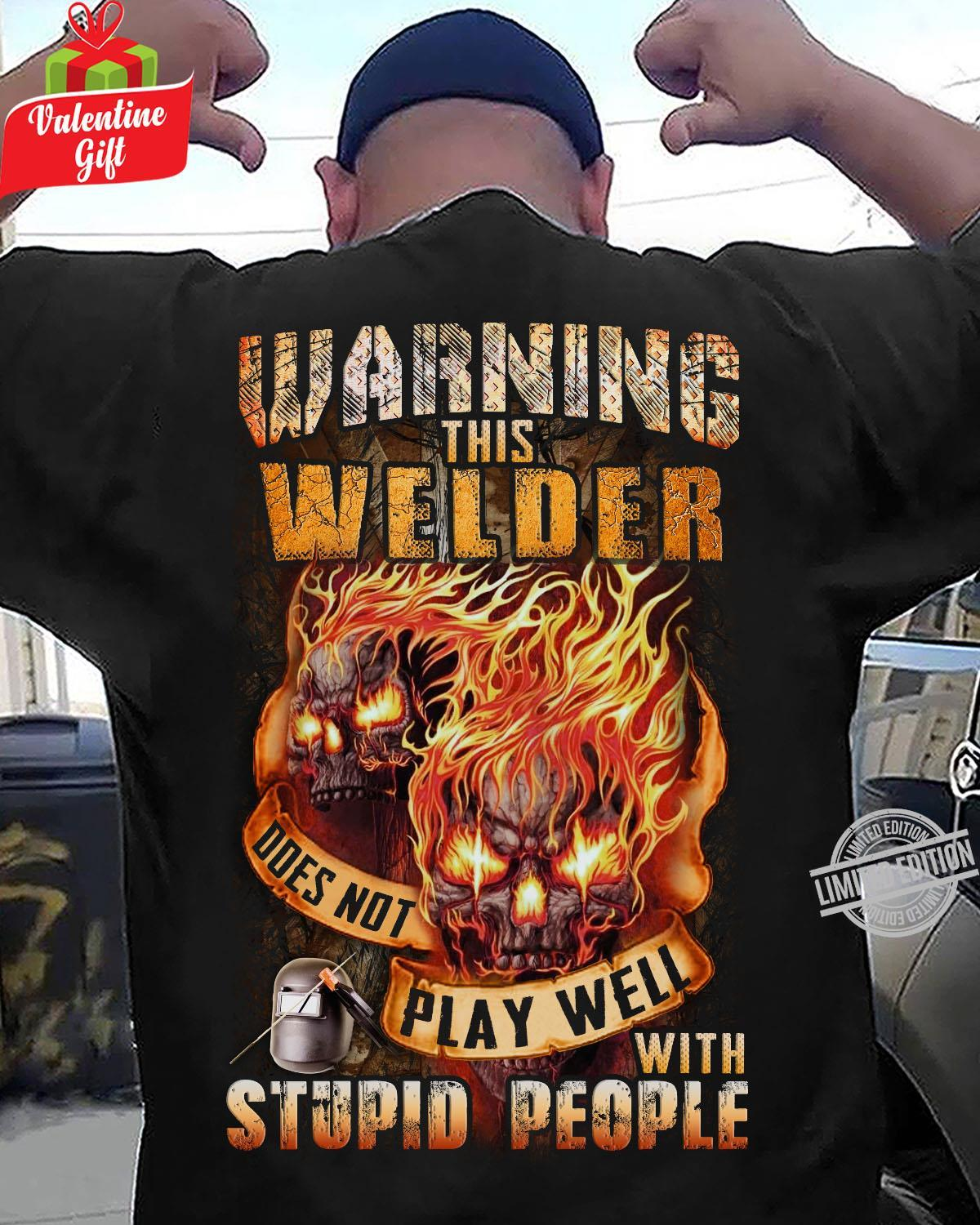 Warning This Welder Does Not Play Well With Stupid People Shirt