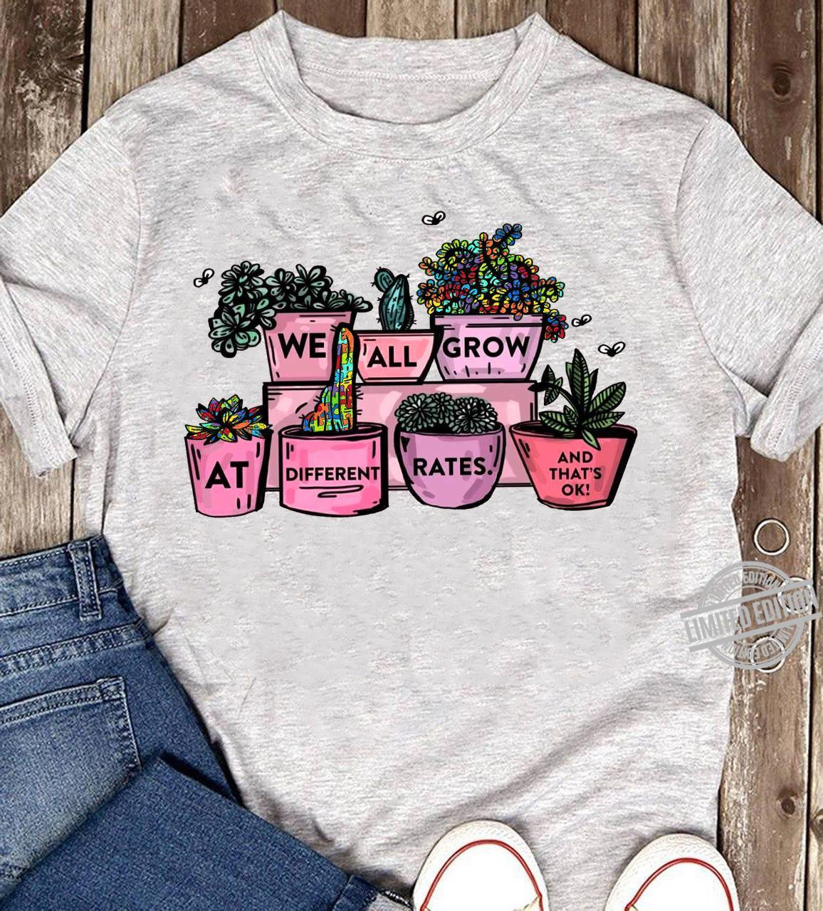 We All Grow At Different Rates And That Ok Shirt