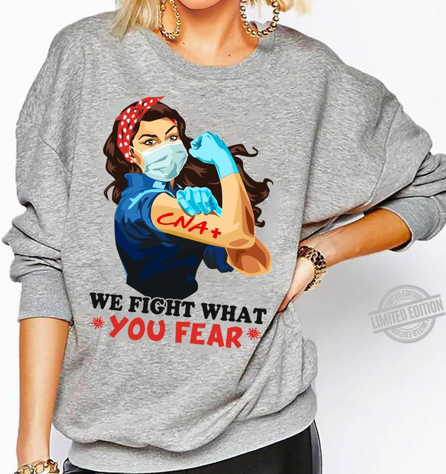 We Fight What You Fear Shirt