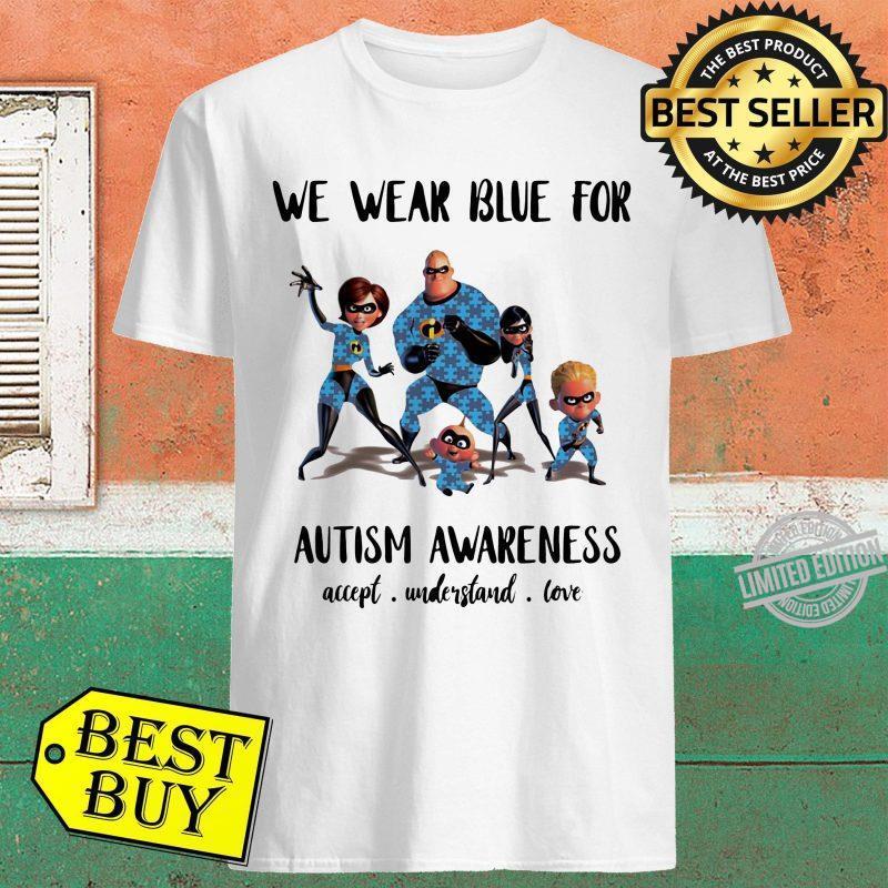 We Wear Blue For Autism Awareness Accept Understand Love Shirt