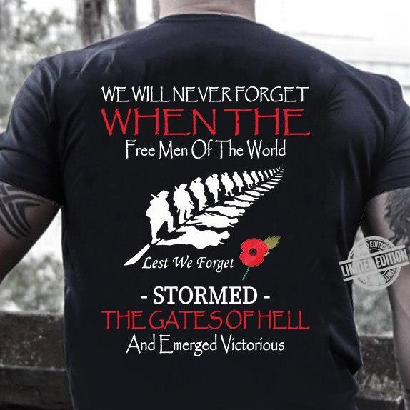 We Will Never Forget When The Free Men Of The World Lest We Forget Stormed The Gates Of Hell And Emerged Victorious Shirt