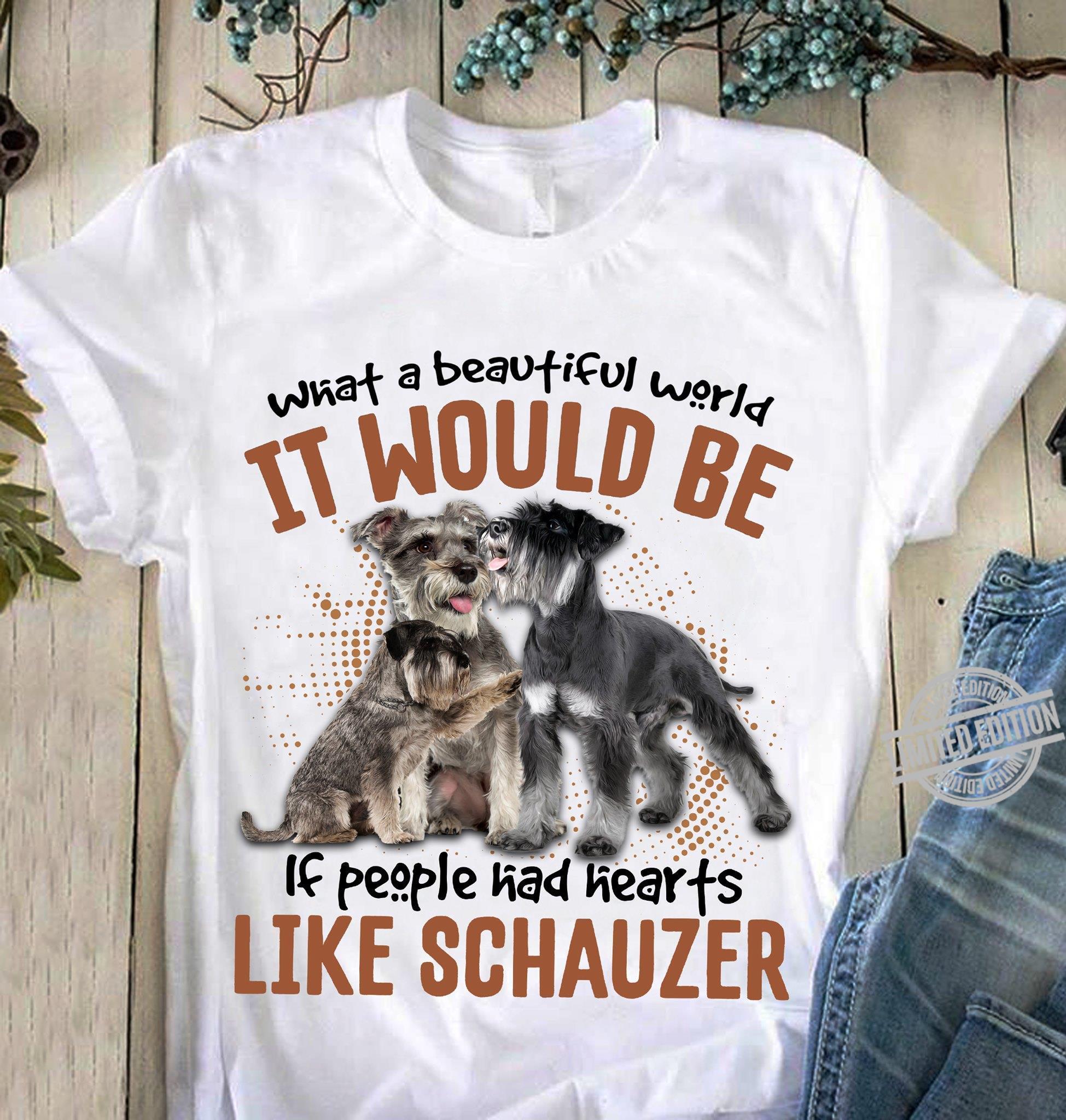 What A Beautiful World It Would Be If People had Heart Like Schauzer Shirt