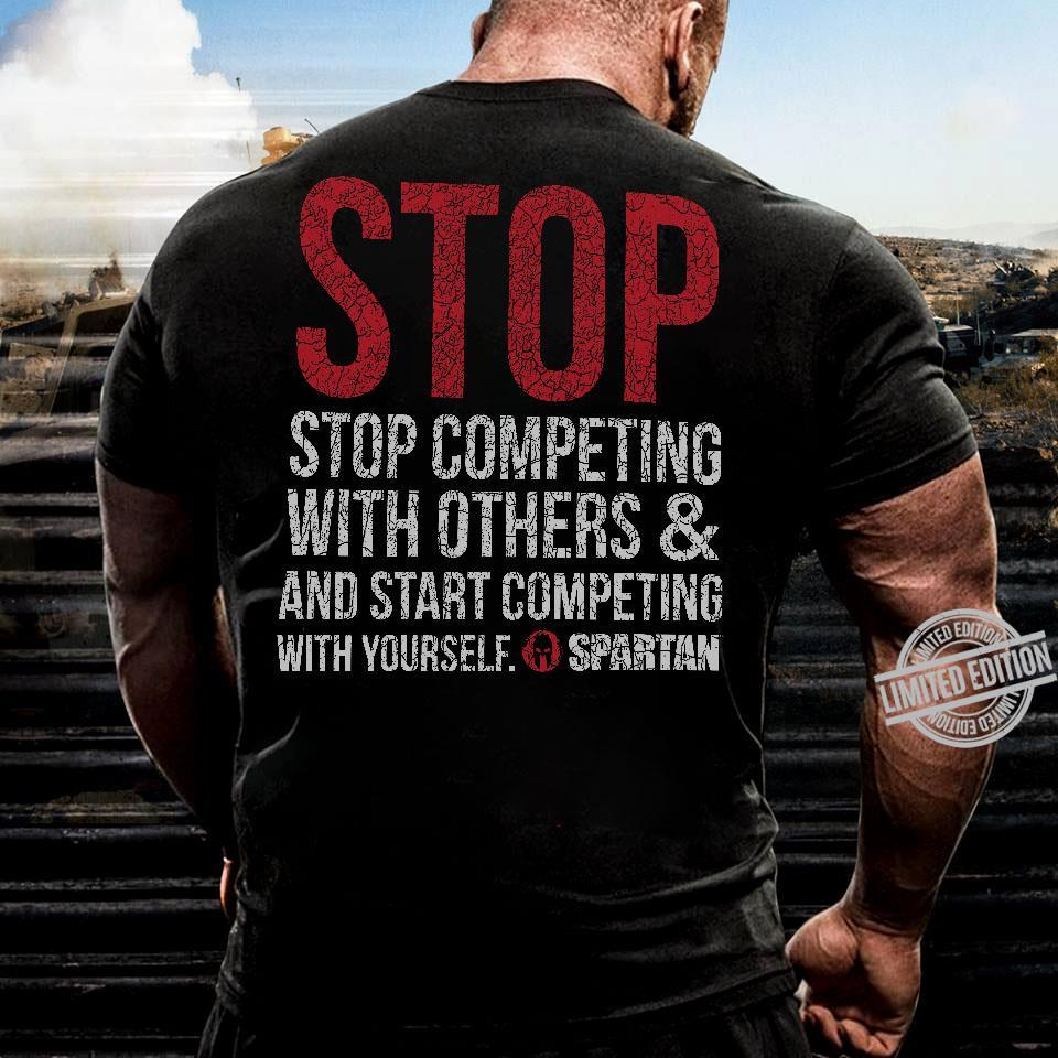 top Stop Competing With Others & And Start Competing With Yourself Spartan Shirt